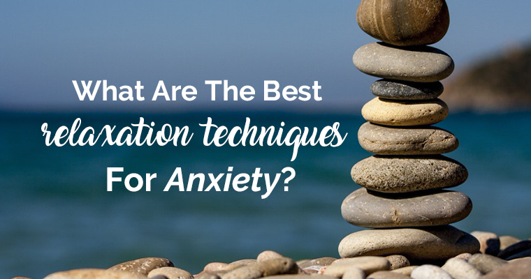 What Are The Best Relaxation Techniques For Anxiety?