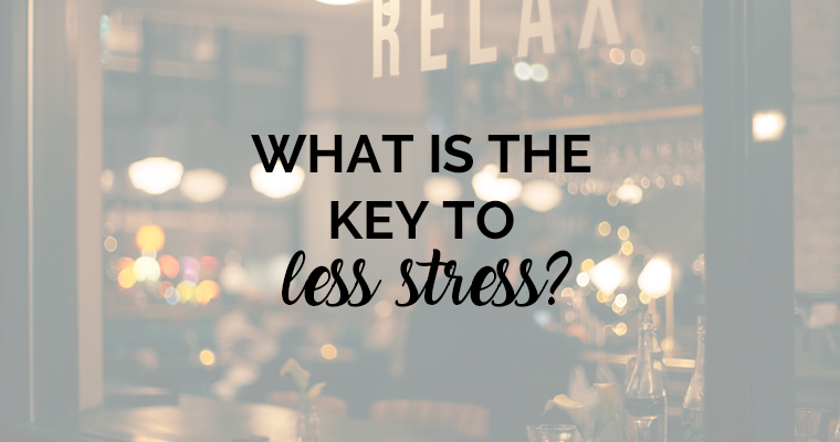 What Is The Key To Less Stress?