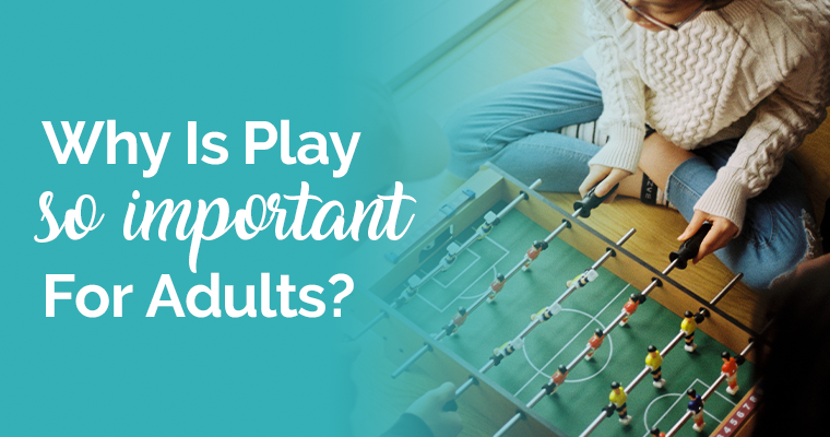 Why Is Play So Important For Adults?