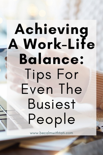 Achieving A Work-Life Balance: Tips For Even The Busiest People
