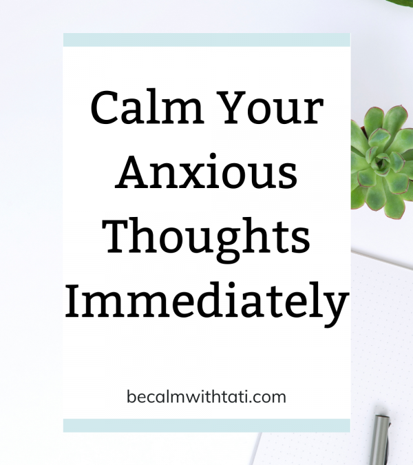 calm-your-anxious-thoughts-immediately